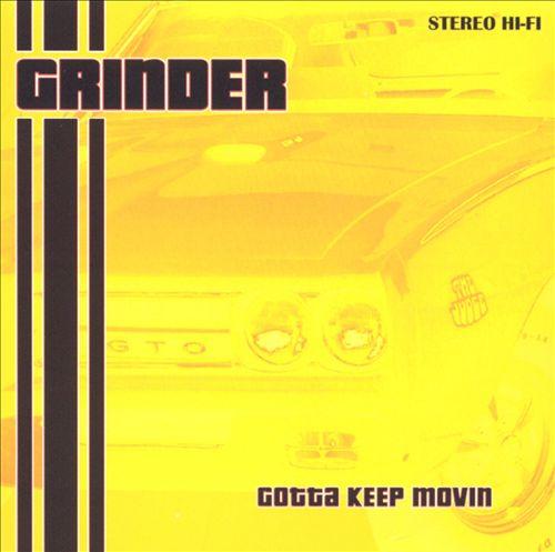 Grinder - Gotta Keep Movin'