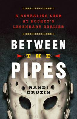 Between the Pipes, Randi Druzin, Goalie, Greystone Books, Hockey Books, Hockey, NHL