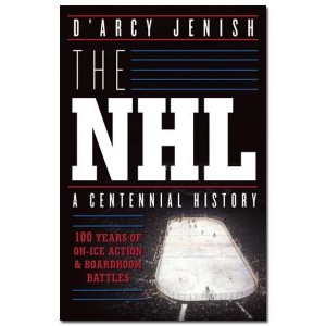 The NHL A Centennial History by D'Arcy Jenish
