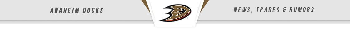 Anaheim Ducks News, Trades & Rumors