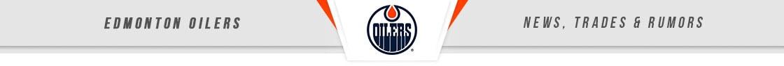 Edmonton Oilers News, Trades & Rumors