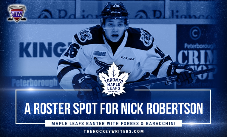 Toronto Maple Leafs Banter with Forbes & Baracchini A Roster Spot for Nick Robertson