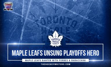 Maple Leafs Banter with Forbes & Baracchini: Who'll Be the Maple Leafs Unsung Hero in the Playoffs?