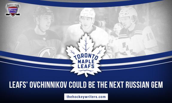 Toronto Maple Leafs' Ovchinnikov Could Be the Next Russian Gem Panarin, Gusev, Mikheyev