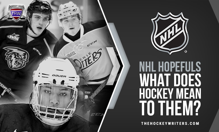 NHL Hopefuls- What Does Hockey Mean to Them?