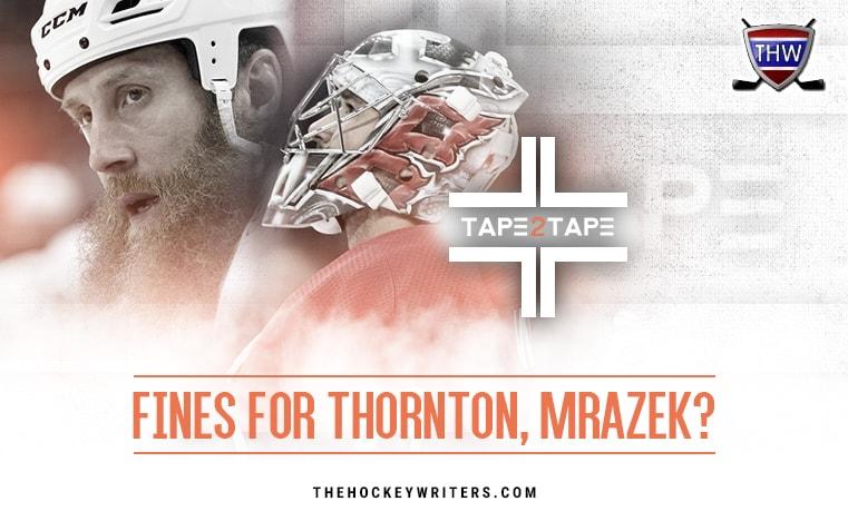 Joe Thornton and Petr Mrazek Fines For Thornton, Mrazek? Tape2Tape