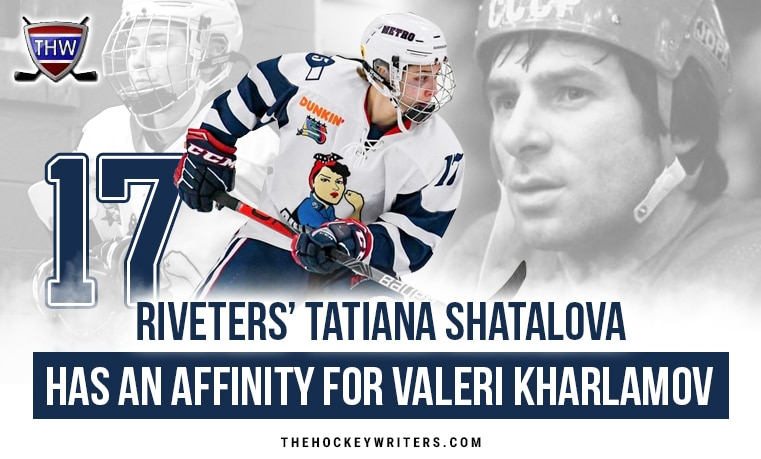Riveters' Tatiana Shatalova Has an Affinity for Valeri Kharlamov